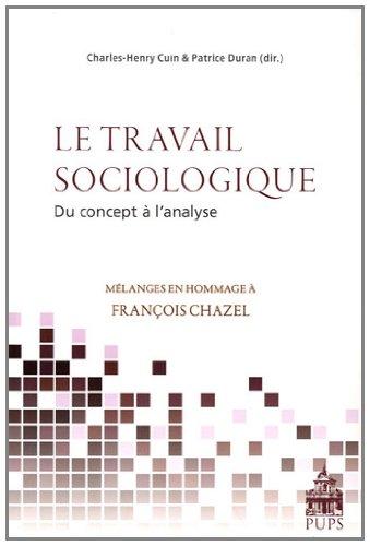 9782840507598: Le travail sociologique, du concept � l'analyse : M�langes en hommage � Fran�ois Chazel