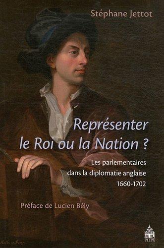 9782840507734: Représenter le Roi ou la Nation ? : Les parlementaires dans la diplomatie anglaise (1660-1702)