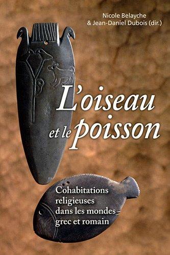 L'oiseau et le poisson Cohabitations religieuses dans les mondes: Belayche Nicole