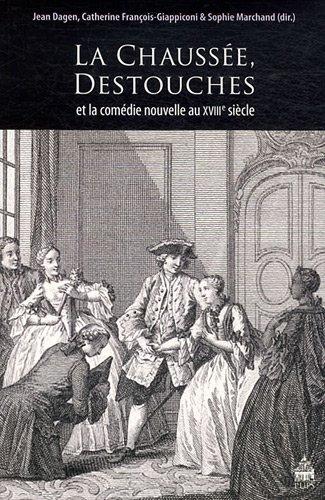 la chaussée, Destouches ; et la comédie nouvelle au XVIII siècle: Catherine ...