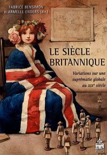 9782840508304: Le siècle britannique : Variations sur une suprématie globale au XIXe siècle