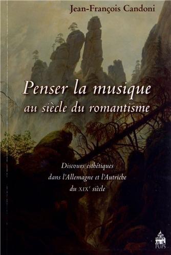 Penser la musique au siecle du romantisme Discours esthetiques: Candoni Jean Francois