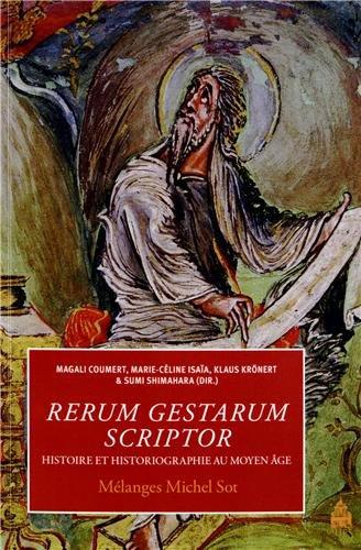 Rerum gestarum scriptor : Histoire et historiographie au Moyen Age - Mélanges Michel Sot: ...