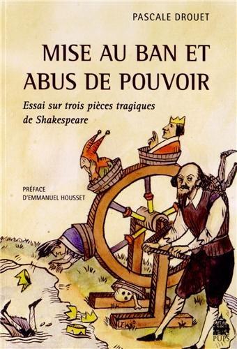 9782840508526: Mise au ban et abus de pouvoir : Essai sur trois pièces tragiques de Shakespeare