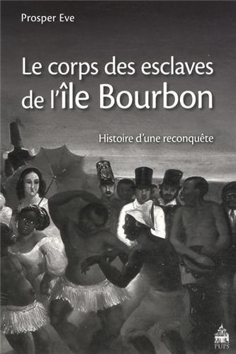 Corps des esclaves de l ile bourbon: Prosper Eve
