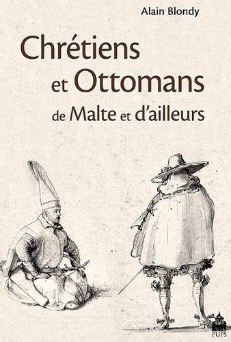 Chretiens et ottomans de malte et d ailleurs: Blondy Alain