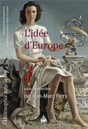 L'idee d'Europe Prendre philosophiquement au serieux le projet: Ferry Jean Marc