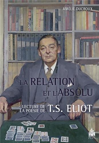 La relation et l'absolu Lectures de la poesie de T S Eliot: Ducroux Amelie