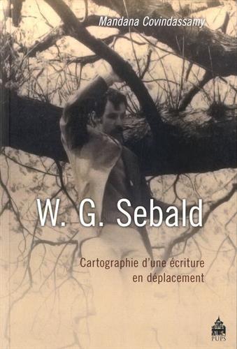 W G Sebald Carthographie d'une ecriture en deplacement: Covindassamy Mandana