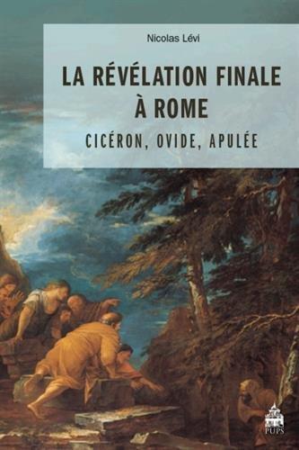 9782840509455: La révélation finale à Rome : Cicéron, Ovide, Apulée : Etude sur le