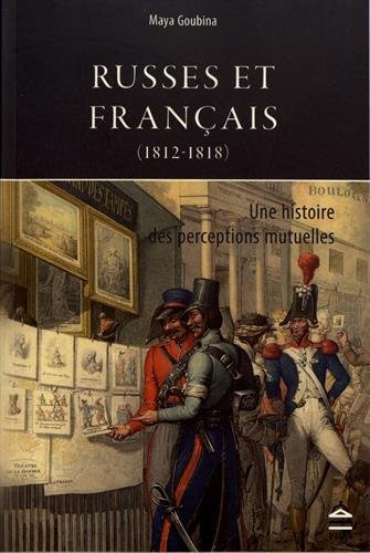 RUSSES ET FRANCAIS (1812-1818) - GOUBINA MAYA