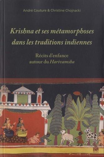 Krishna et ses métamorphoses dans les traditions indiennes : Récits d'enfance ...