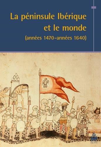 9782840509578: La p�ninsule Ib�rique et le monde (ann�es 1470-ann�es 1640)