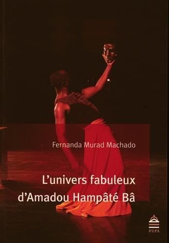 L'univers fabuleux d'Amadou Hampate Ba: Machado Fernando Murad
