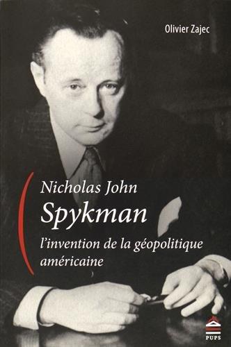Nicholas John Spykman l'invention de la geopolitique americaine: Zajec Olivier