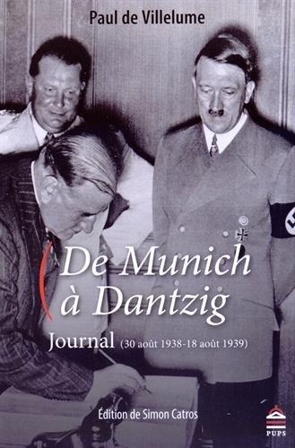 De Munich a Dantzig Journal 30 aout 1938 18 aout 1939: Villelume Paul de