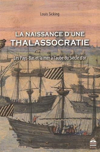 La naissance d'une thalasocratie Les Pays Bas et la mer a l'aube: Sicking Louis