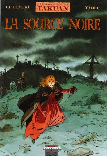 VOYAGES DE TAKUAN T04 : LA SOURCE NOIRE: LE TENDRE SERGE