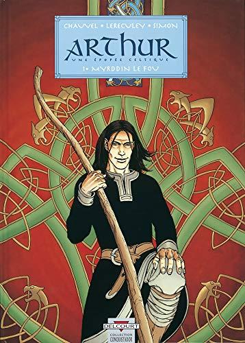 9782840552666: Arthur, une épopée celtique, tome 1 : Myrddin le fou