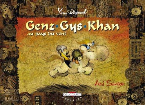 Genz-Gys-Khan au pays du vent, tome 1: Yann Degruel