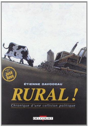 Rural ! Chronique d'une collision politique (2840555832) by Davodeau, Etienne; Bové, José
