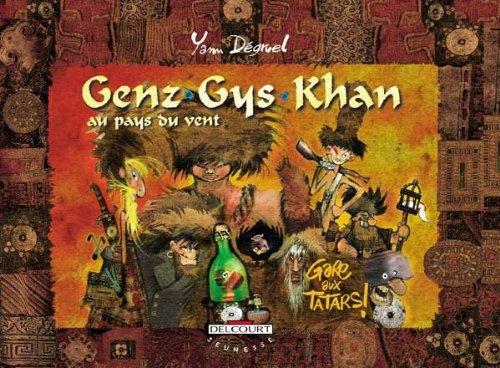 Genz-Gys-Khan au pays du vent, tome 3: Yann Dégruel