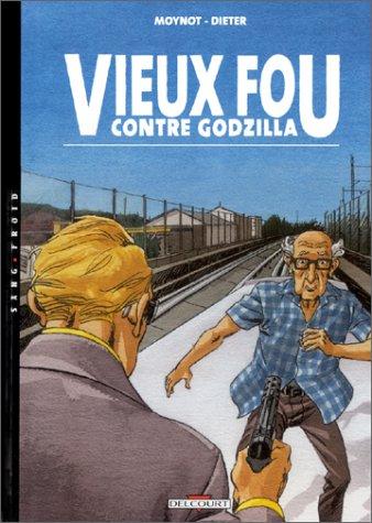 Vieux Fou, tome 3: Vieux Fou contre Godzilla (9782840556596) by Dieter
