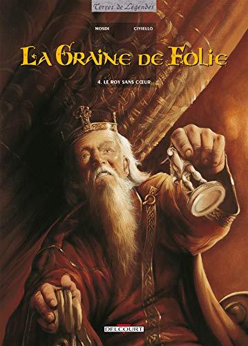 9782840556732: La Graine de folie, tome 4 : Le Roy sans coeur