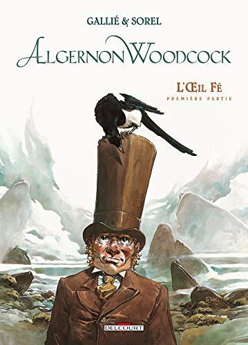 9782840557913: Algernon Woodcock, tome 1 : L'Oeil fé, première partie