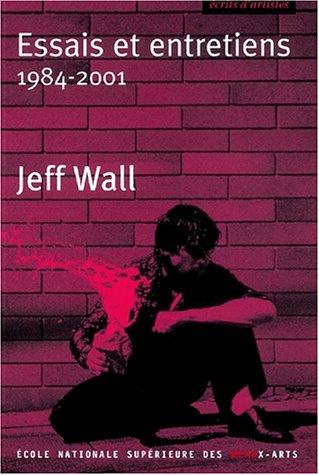 9782840560982: Essais et entretiens 1984-2001 : Jeff Wall
