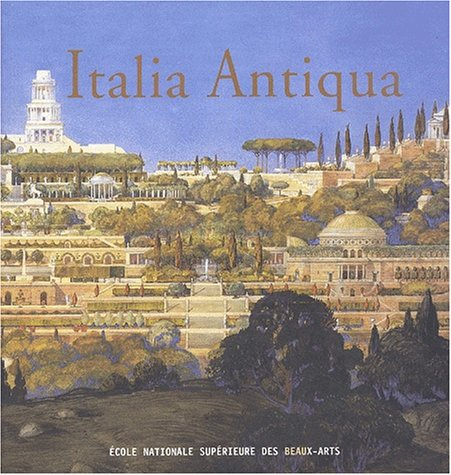 Italia Antiqua: Envois de Rome des Architectes: Jacques, Annie and