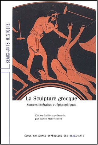 La sculpture grecque. Sources épigraphiques et littéraires: Muller-Dufeu ( Marion )