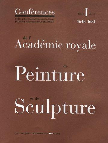 9782840561903: Conférences de l'Académie royale de Peinture et de Sculpture : Tome 1 Volume 1, Les Conférences au temps d'Henry Testelin 1648-1681 (French edition)