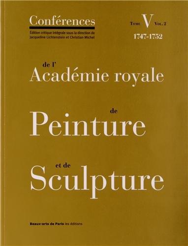 9782840563594: Conférences de l'Académie royale de Peinture et de Sculpture : Tome 5, Volume 2, Les Conférences au temps de Charles-Antoine Coypel (1747-1752)