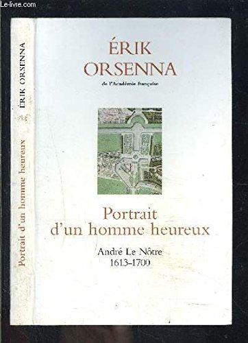 9782840573715: Portrait d'un homme heureux. André Le Nôtre 1613-1700 [édition en gros caractères]