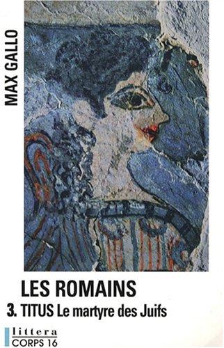 9782840576587: Les Romains, Tome 3 : Titus : Le Martyre des Juifs