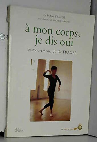 9782840580171: A mon corps, je dis oui : Les mouvements du docteur Trager