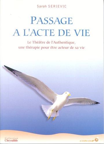 9782840581482: Passage à l'acte de vie : Le théâtre de l'authentique, une thérapie pour être acteur de sa vie