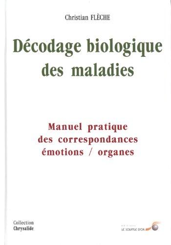 9782840581840: Décodage biologique des maladies : Manuel pratique des correspondances émotions/organes (Chrysalide)