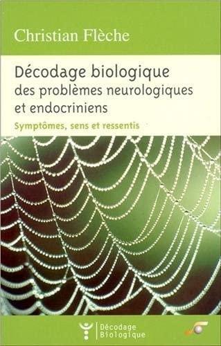 9782840583691: Décodage biologique des problèmes neurologiques et endocriniens : Symptômes, sens et ressentis