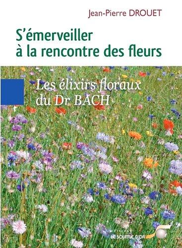 9782840583905: S'émerveiller à la rencontre des fleurs - Les élixirs floraux du Dr BACH