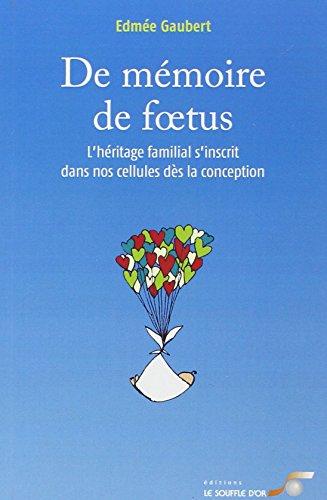 9782840583981: De mémoire de foetus : L'héritage familial s'inscrit dans nos cellules dès la conception