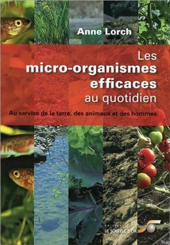 9782840584001: Les micro-organismes efficaces au quotidien : Au service de la terre, des animaux et des hommes