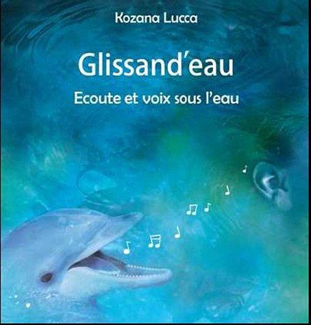 Glissand'eau : Ecoute et voix sous l'eau: Kozana Lucca