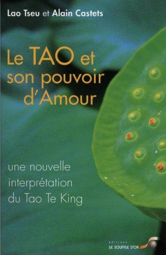 9782840584360: Le Tao et son pouvoir d'amour : Une nouvelle interprétation du Tao Te King