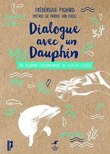 9782840586388: Dialogue avec un dauphin : Une relation extraordinaire au-delà de l'espèce