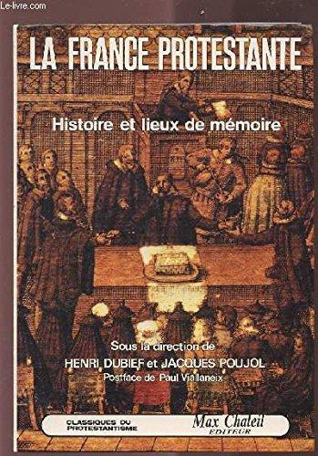 LA FRANCE PROTESTANTE - HISTOIRE ET LIEUX: DUBIEF HENRI/POUJOL JACQUES