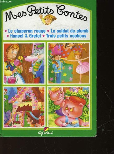 9782840640417: Mes petits contes n°3 : Le petit chaperon rouge, Le soldat de plomb, Hantzel et Gretel, 3 petits cochons