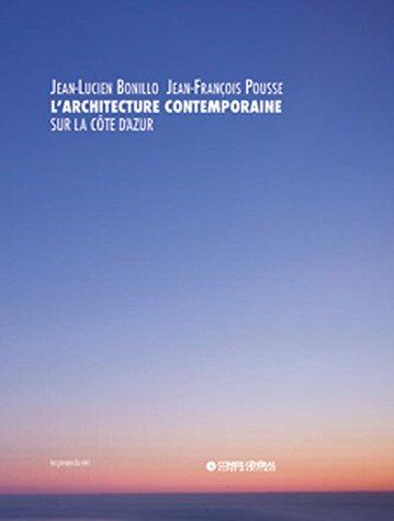 L'architecture contemporaine sur la Côte d'Azur: Jean-Lucien Bonillo; Jean-François