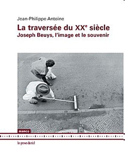 9782840665007: La travers�e du XXe si�cle : Joseph Beuys, l?image et le souvenir